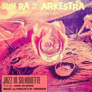 Sun Ra And His Arkestra - Jazz In Silhouette