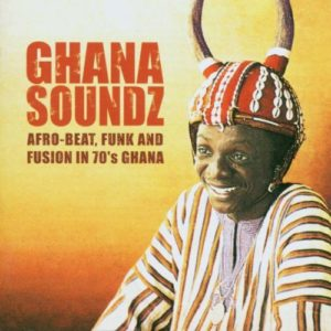 Ghana Soundz - Afro-Beat, Funk & Fusion In 70's Ghana (Various)