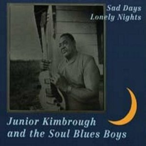 Junior Kimbrough And The Soul Blues Boys - Sad Days Lonely Nights