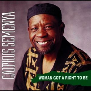 Caiphus Semenya - Woman Got A Right To Be