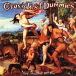 Crash Test Dummies - God Shuffled His Feet