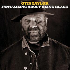Otis Taylor - Fantasizing About Being Black (2017) [2LP]